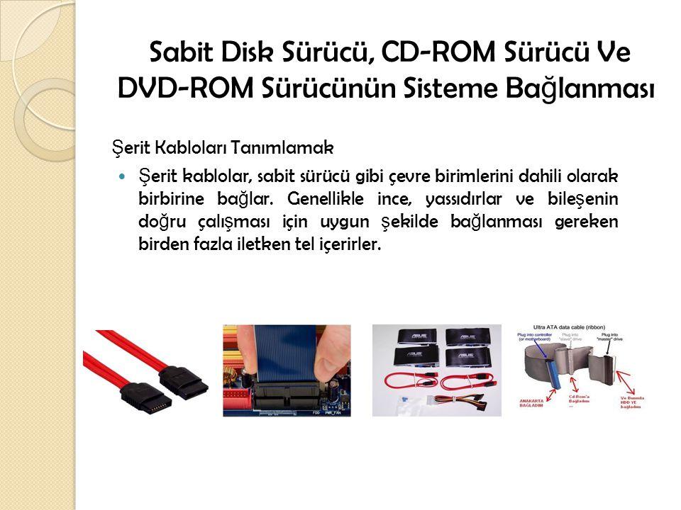 Sabit Disk Sürücü, CD-ROM Sürücü Ve DVD-ROM Sürücünün Sisteme Bağlanması