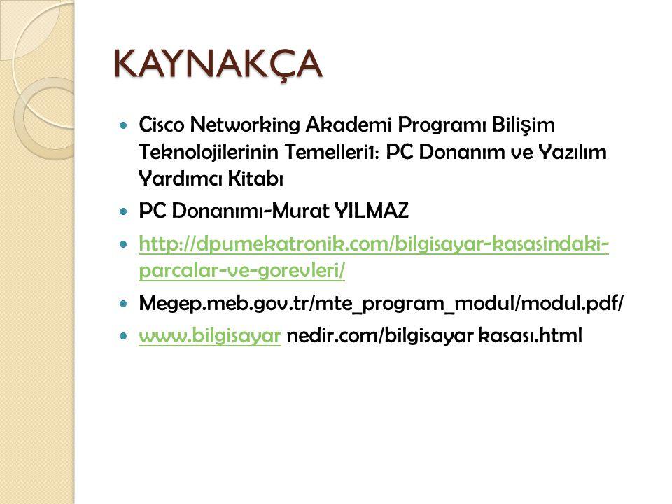 KAYNAKÇA Cisco Networking Akademi Programı Bilişim Teknolojilerinin Temelleri1: PC Donanım ve Yazılım Yardımcı Kitabı.