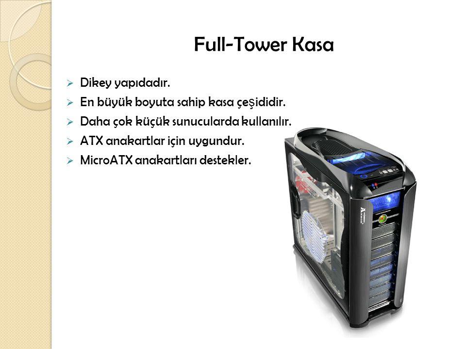 Full-Tower Kasa Dikey yapıdadır. En büyük boyuta sahip kasa çeşididir.