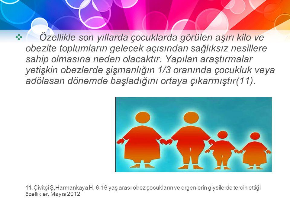 Özellikle son yıllarda çocuklarda görülen aşırı kilo ve obezite toplumların gelecek açısından sağlıksız nesillere sahip olmasına neden olacaktır. Yapılan araştırmalar yetişkin obezlerde şişmanlığın 1/3 oranında çocukluk veya adölasan dönemde başladığını ortaya çıkarmıştır(11).