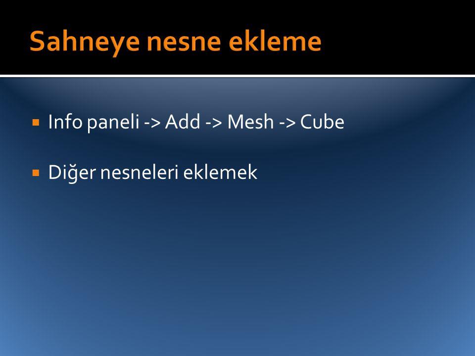 Sahneye nesne ekleme Info paneli -> Add -> Mesh -> Cube