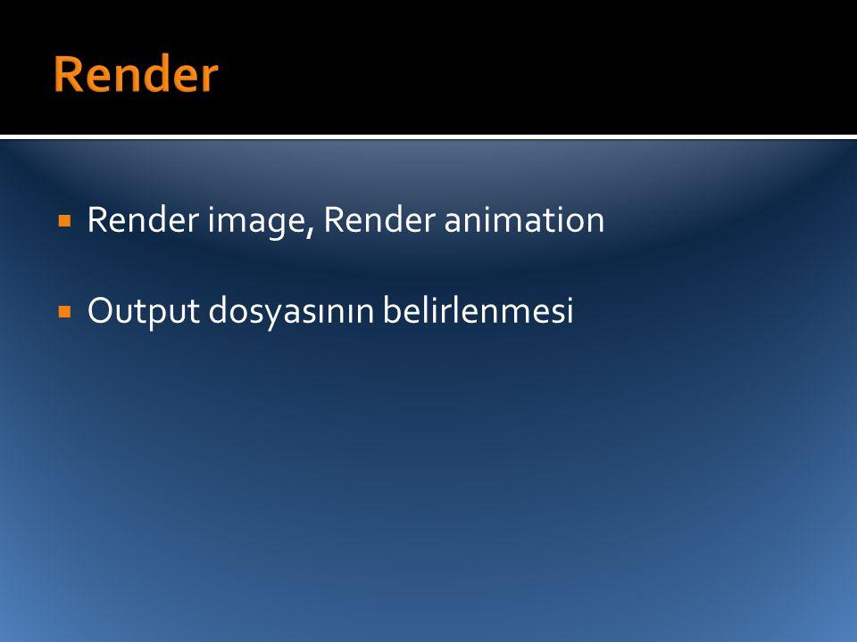 Render Render image, Render animation Output dosyasının belirlenmesi