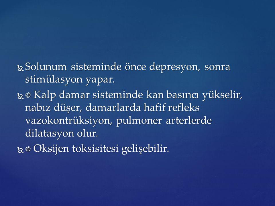 Solunum sisteminde önce depresyon, sonra stimülasyon yapar.