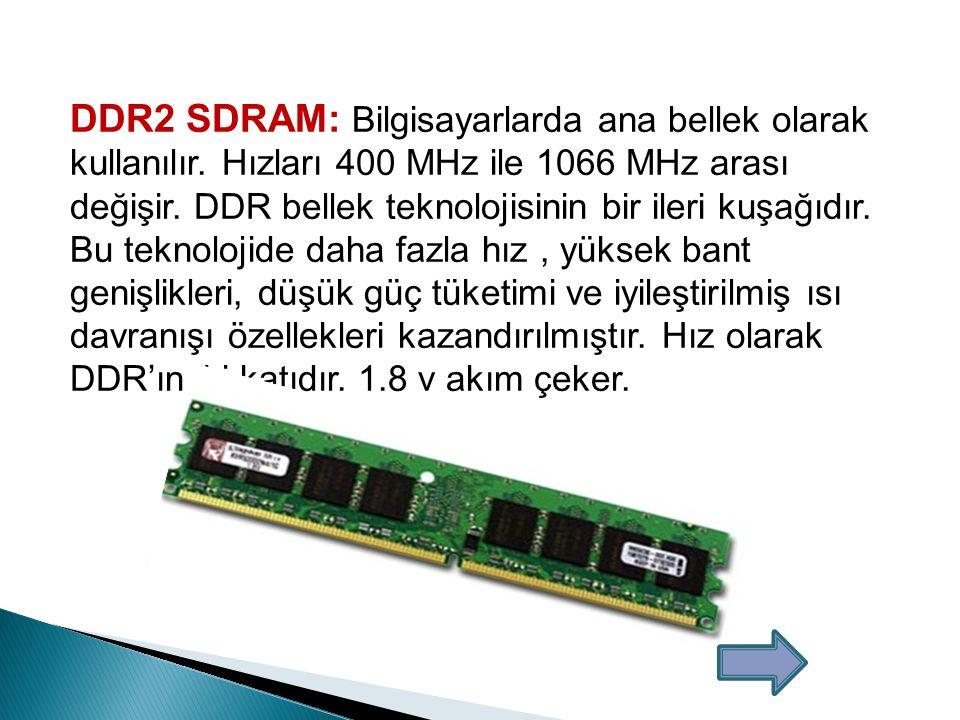 DDR2 SDRAM: Bilgisayarlarda ana bellek olarak kullanılır