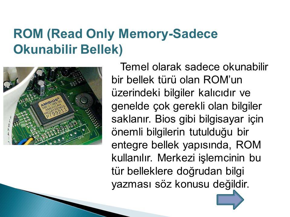 ROM (Read Only Memory-Sadece Okunabilir Bellek)