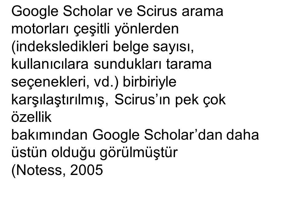 Google Scholar ve Scirus arama motorları çeşitli yönlerden