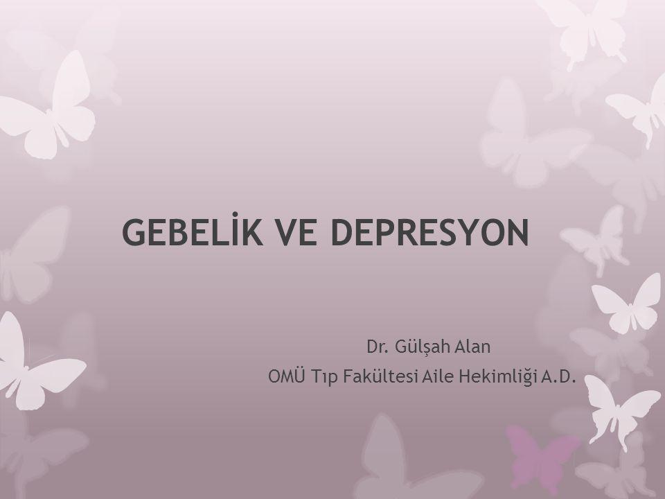 Dr. Gülşah Alan OMÜ Tıp Fakültesi Aile Hekimliği A.D.