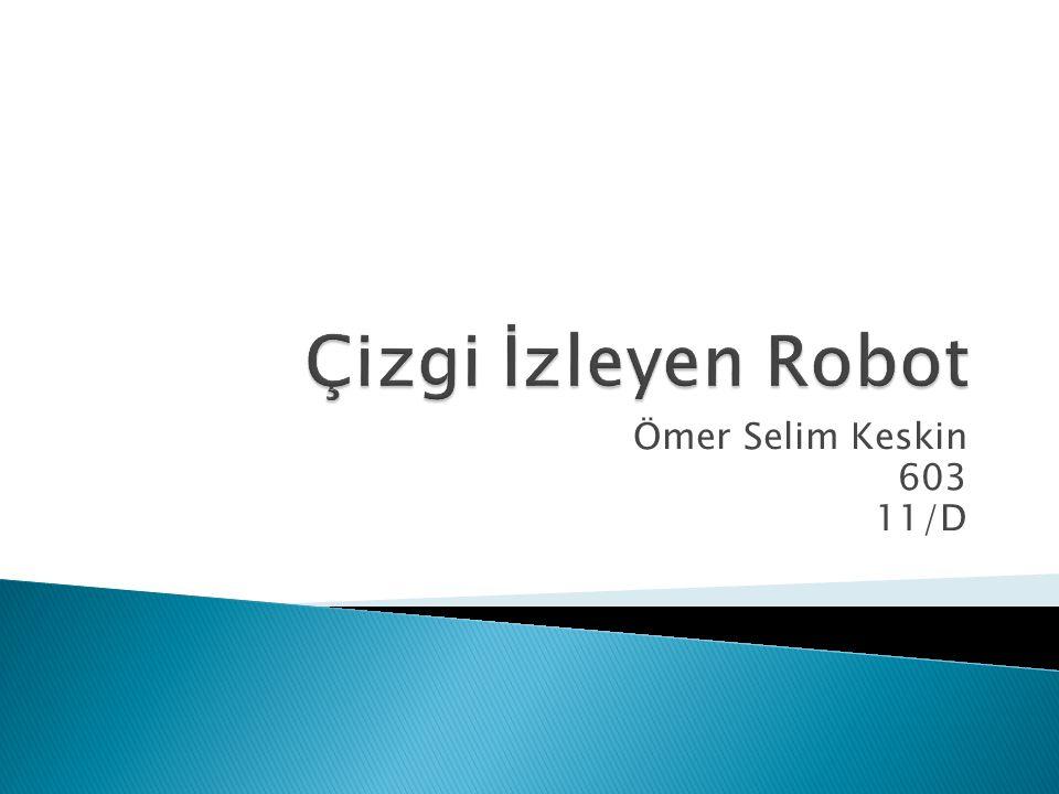 Çizgi İzleyen Robot Ömer Selim Keskin 603 11/D