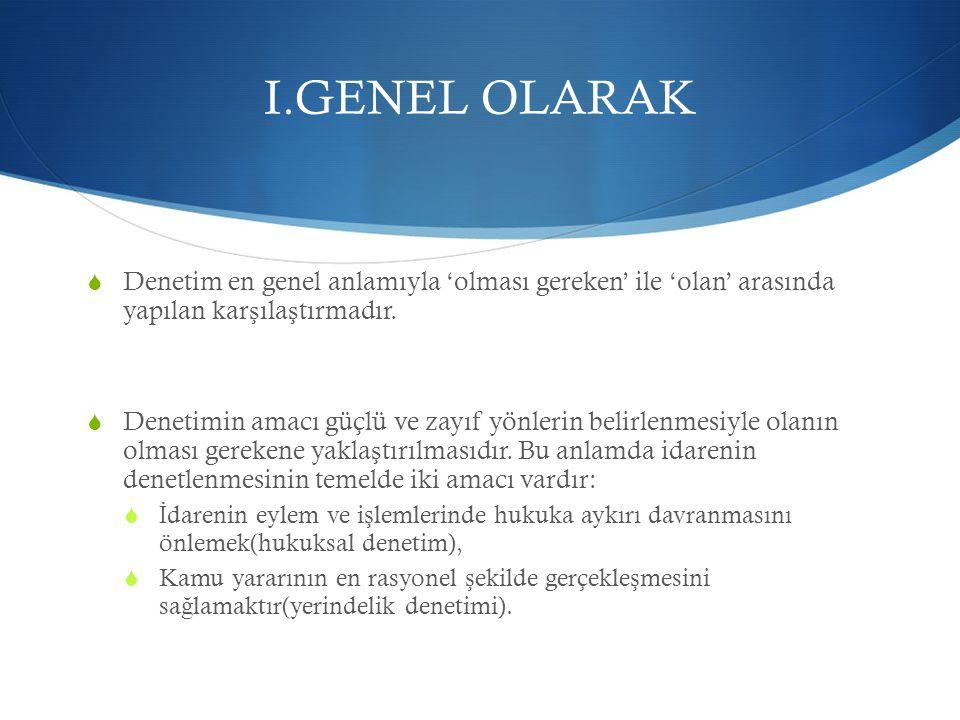 I.GENEL OLARAK Denetim en genel anlamıyla 'olması gereken' ile 'olan' arasında yapılan karşılaştırmadır.
