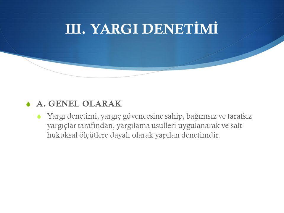 III. YARGI DENETİMİ A. GENEL OLARAK