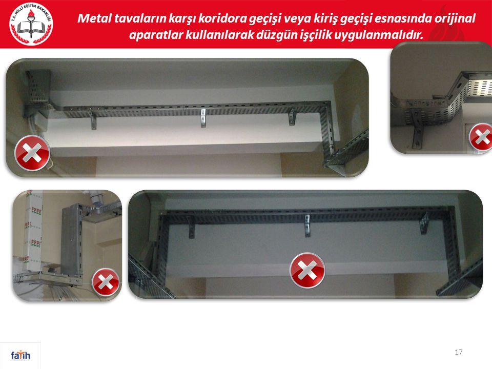 Metal tavaların karşı koridora geçişi veya kiriş geçişi esnasında orijinal aparatlar kullanılarak düzgün işçilik uygulanmalıdır.