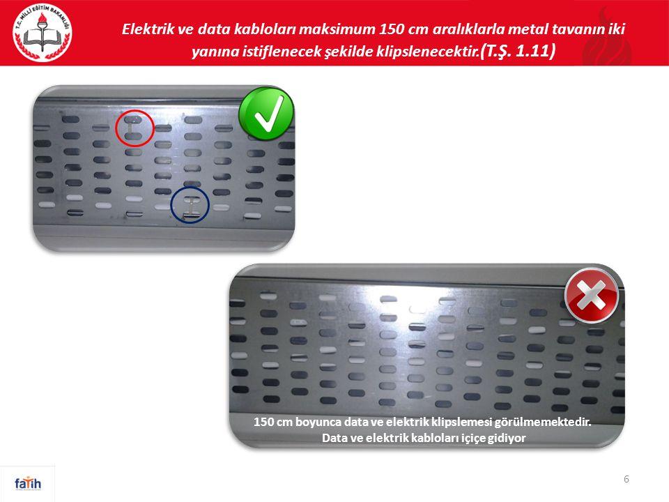 Elektrik ve data kabloları maksimum 150 cm aralıklarla metal tavanın iki yanına istiflenecek şekilde klipslenecektir.(T.Ş. 1.11)