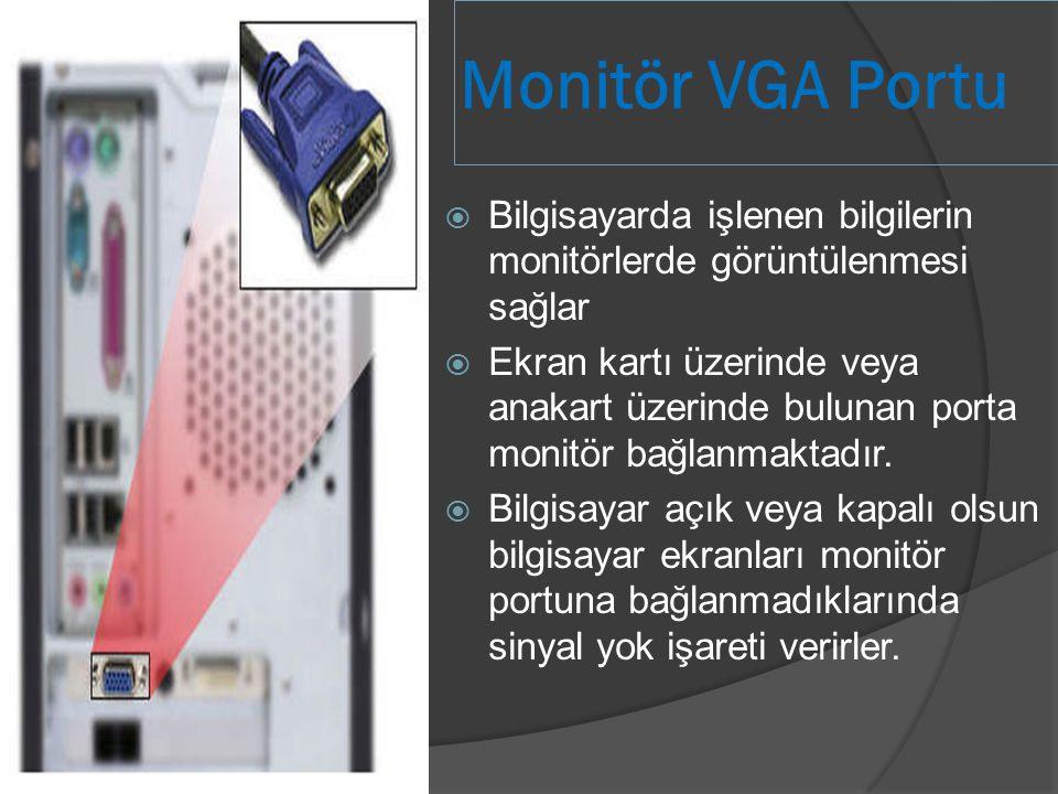 Monitör VGA Portu Bilgisayarda işlenen bilgilerin monitörlerde görüntülenmesi sağlar.
