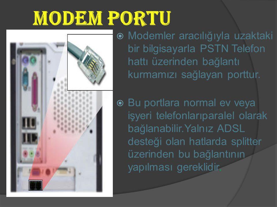 Modem Portu Modemler aracılığıyla uzaktaki bir bilgisayarla PSTN Telefon hattı üzerinden bağlantı kurmamızı sağlayan porttur.