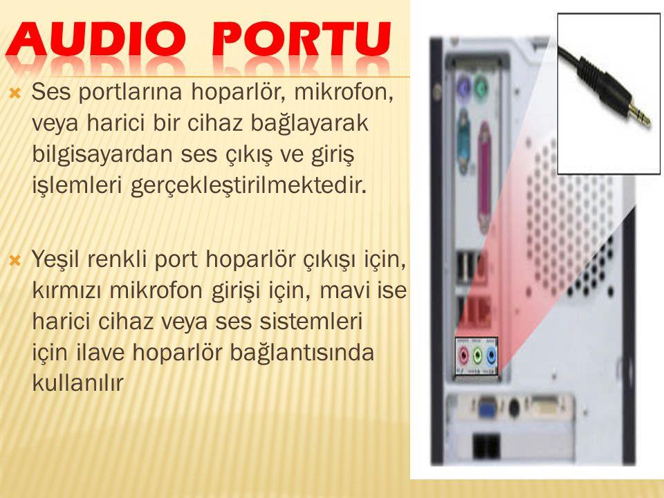 Audio Portu Ses portlarına hoparlör, mikrofon, veya harici bir cihaz bağlayarak bilgisayardan ses çıkış ve giriş işlemleri gerçekleştirilmektedir.