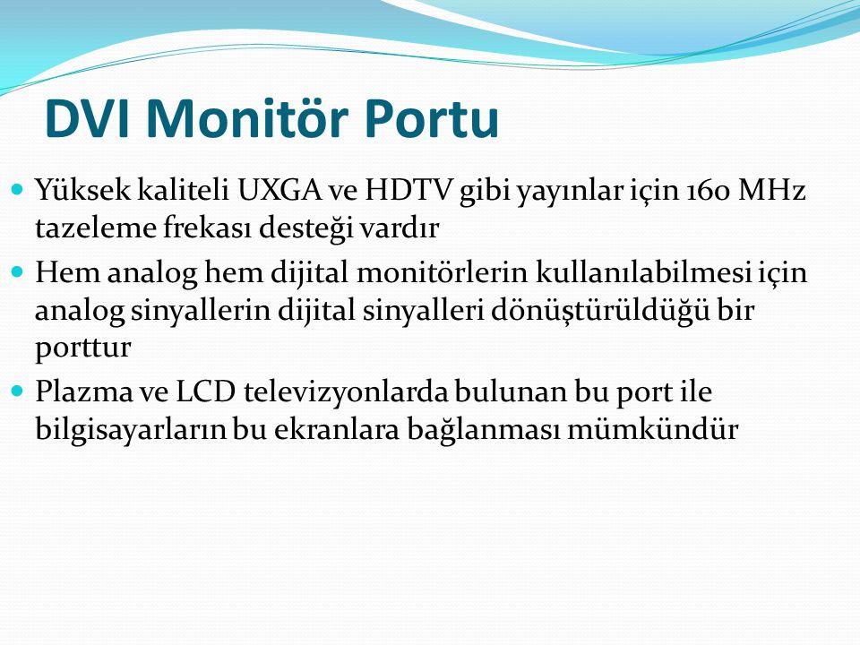 DVI Monitör Portu Yüksek kaliteli UXGA ve HDTV gibi yayınlar için 160 MHz tazeleme frekası desteği vardır.