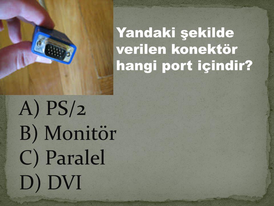 A) PS/2 B) Monitör C) Paralel D) DVI