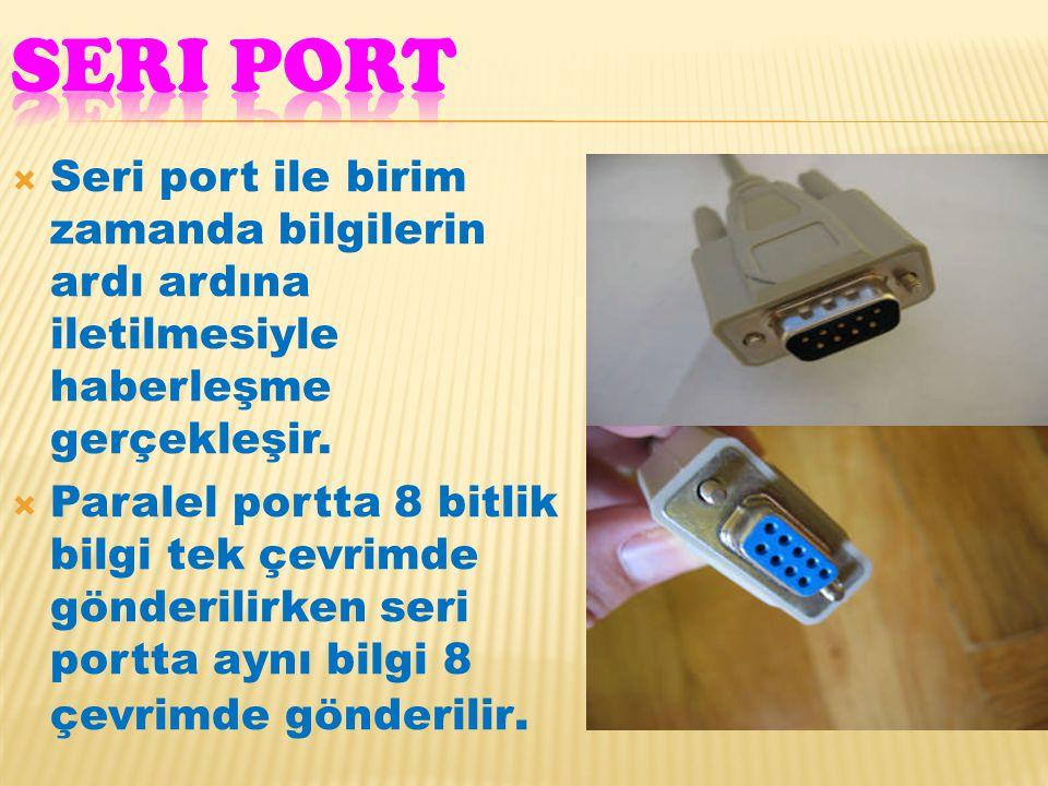 Seri port Seri port ile birim zamanda bilgilerin ardı ardına iletilmesiyle haberleşme gerçekleşir.