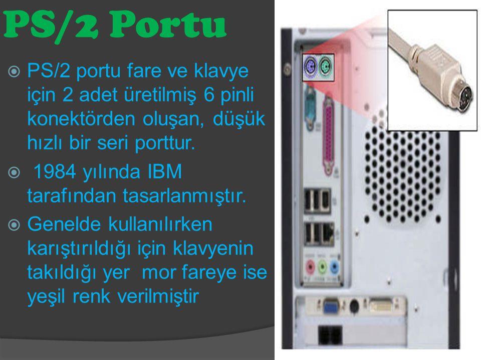 PS/2 Portu PS/2 portu fare ve klavye için 2 adet üretilmiş 6 pinli konektörden oluşan, düşük hızlı bir seri porttur.