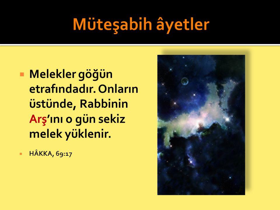 Müteşabih âyetler Melekler göğün etrafındadır. Onların üstünde, Rabbinin Arş'ını o gün sekiz melek yüklenir.