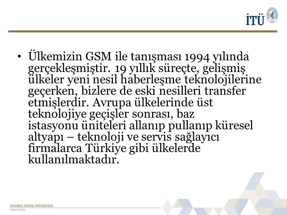 Ülkemizin GSM ile tanışması 1994 yılında gerçekleşmiştir