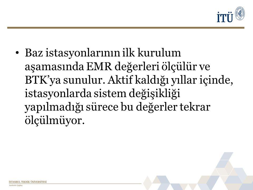 Baz istasyonlarının ilk kurulum aşamasında EMR değerleri ölçülür ve BTK'ya sunulur.
