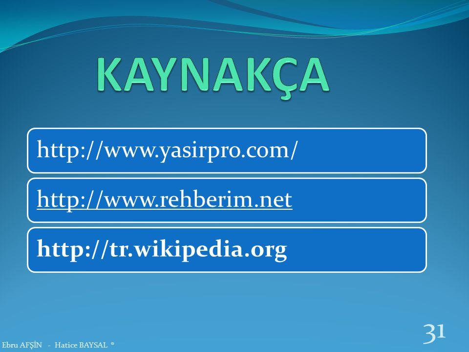 KAYNAKÇA Ebru AFŞİN - Hatice BAYSAL ® http://www.yasirpro.com/