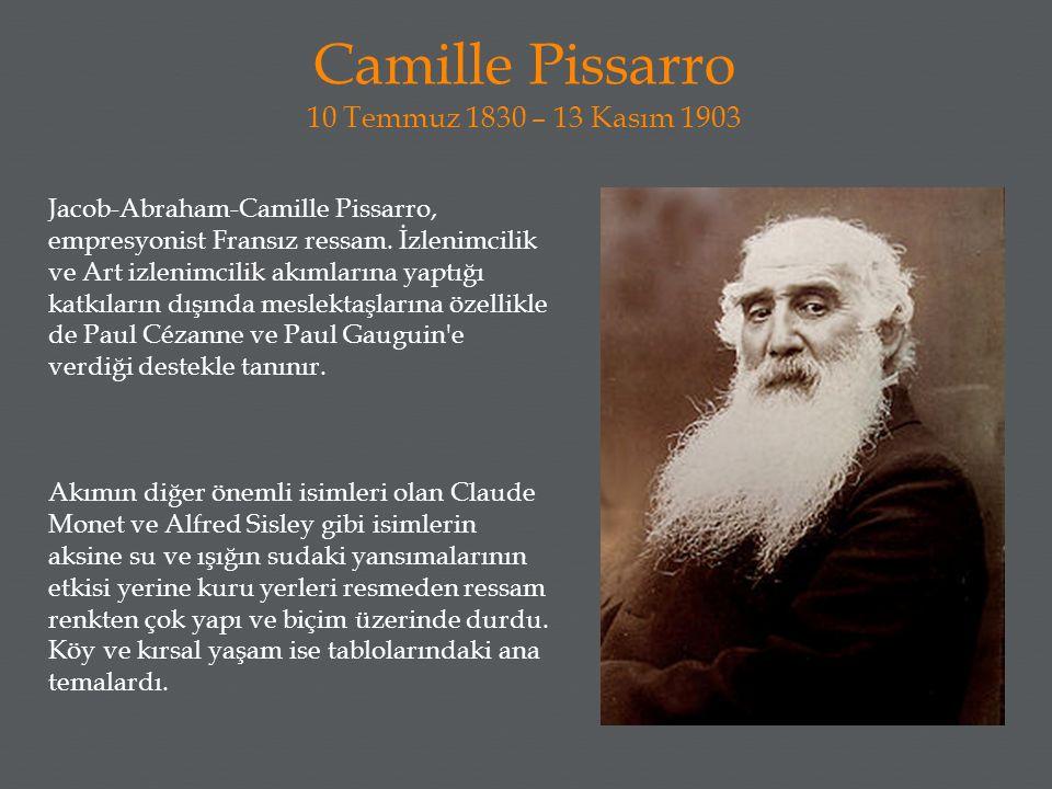 Camille Pissarro 10 Temmuz 1830 – 13 Kasım 1903