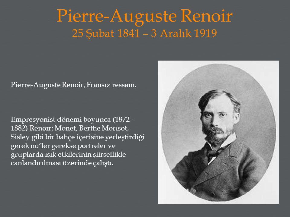 Pierre-Auguste Renoir 25 Şubat 1841 – 3 Aralık 1919