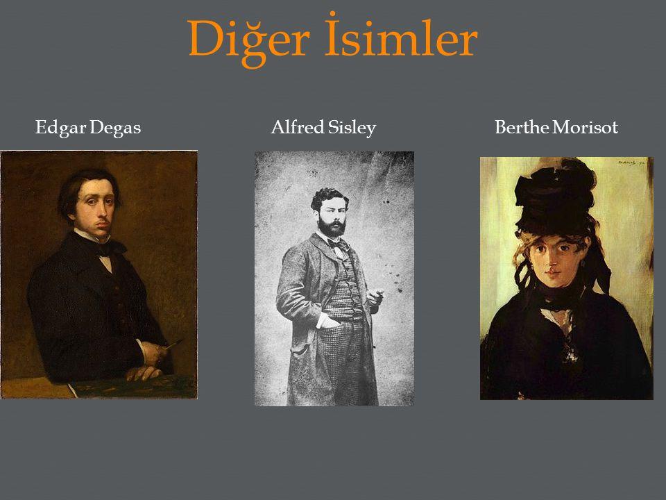 Diğer İsimler Edgar Degas Alfred Sisley Berthe Morisot