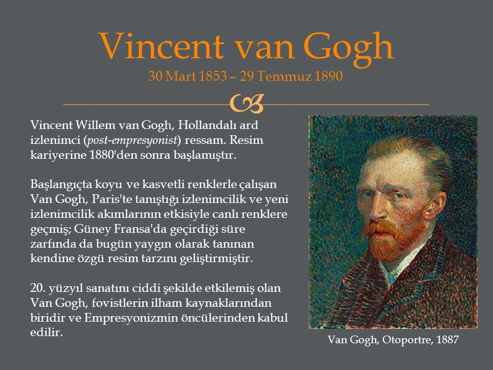 Vincent van Gogh 30 Mart 1853 – 29 Temmuz 1890