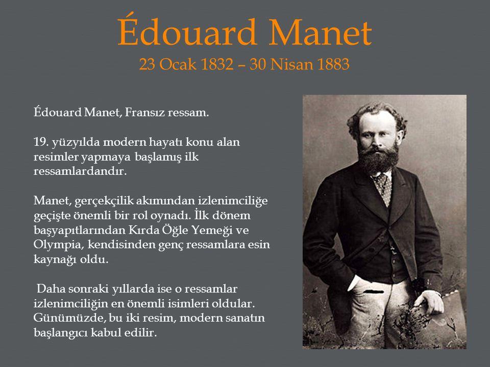 Édouard Manet 23 Ocak 1832 – 30 Nisan 1883