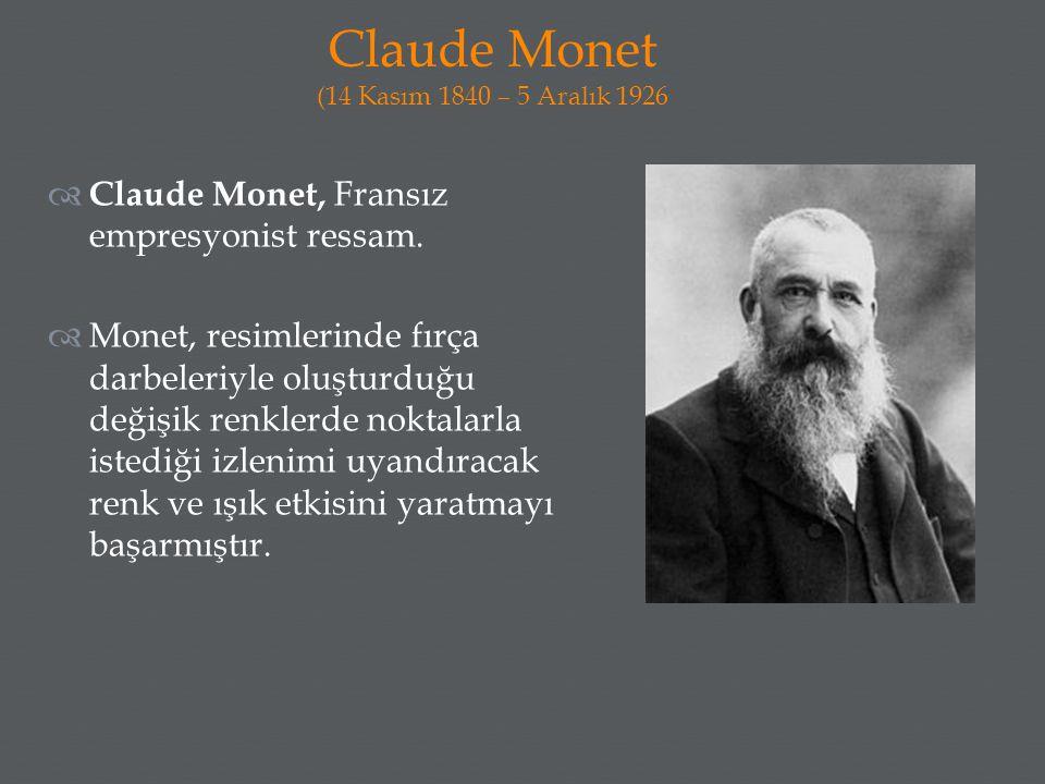 Claude Monet (14 Kasım 1840 – 5 Aralık 1926