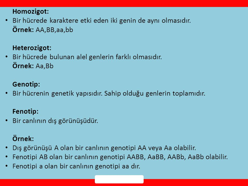 Homozigot: Bir hücrede karaktere etki eden iki genin de aynı olmasıdır. Örnek: AA,BB,aa,bb. Heterozigot: