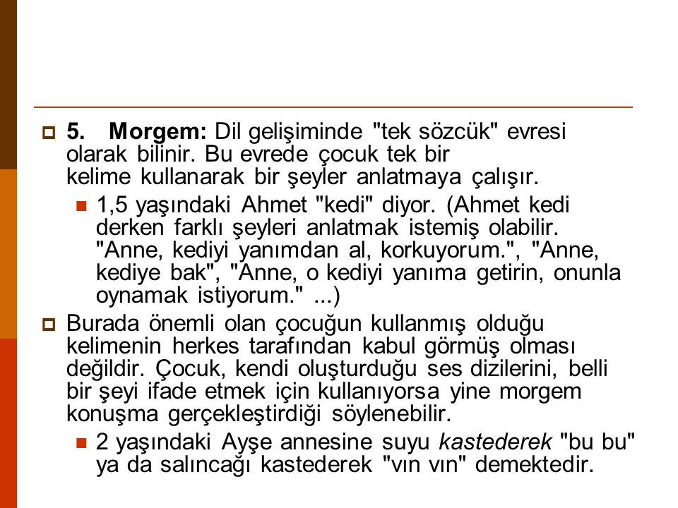 5. Morgem: Dil gelişiminde tek sözcük evresi olarak bilinir