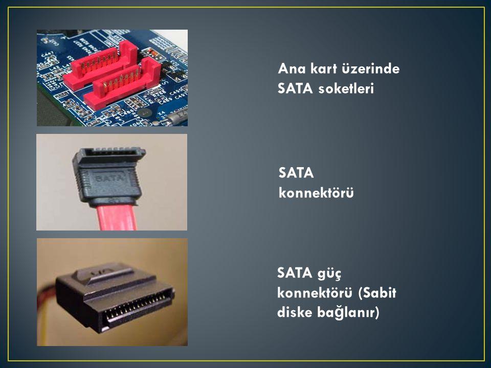 Ana kart üzerinde SATA soketleri SATA konnektörü SATA güç konnektörü (Sabit diske bağlanır)
