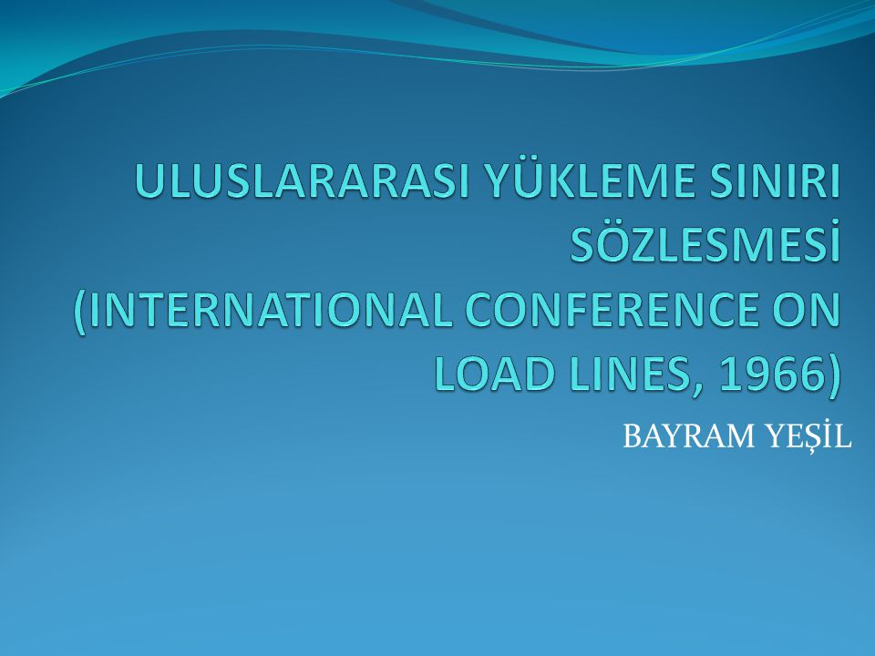 ULUSLARARASI YÜKLEME SINIRI SÖZLESMESİ (INTERNATIONAL CONFERENCE ON LOAD LINES, 1966)