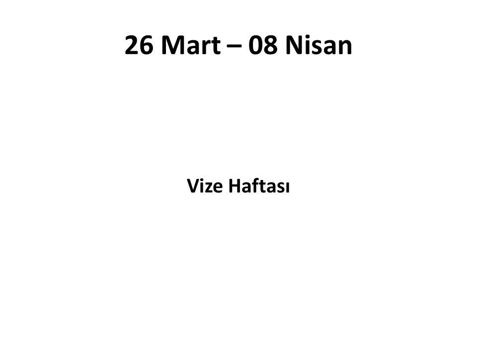 26 Mart – 08 Nisan Vize Haftası