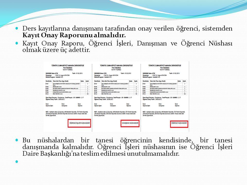 Ders kayıtlarına danışmanı tarafından onay verilen öğrenci, sistemden Kayıt Onay Raporunu almalıdır.