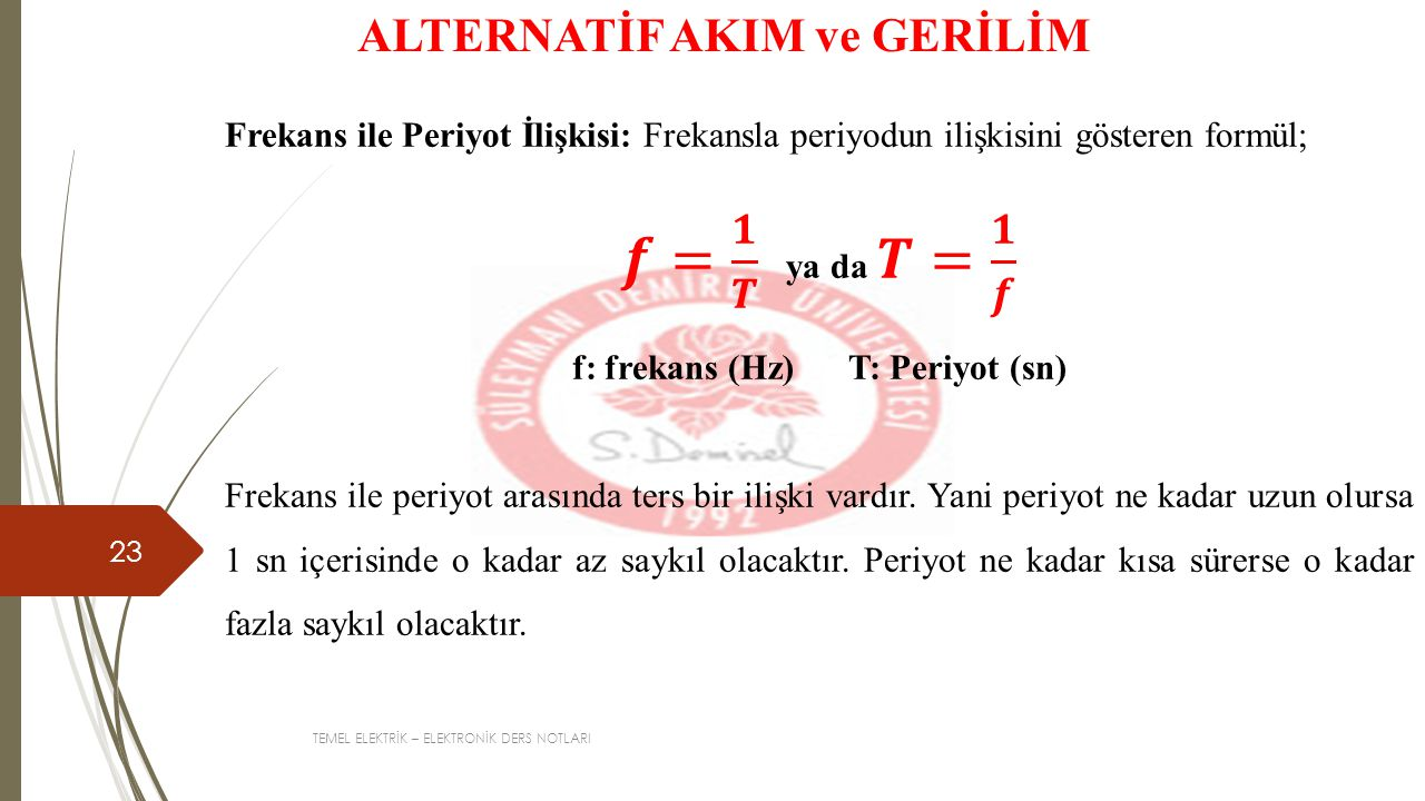 ALTERNATİF AKIM ve GERİLİM f: frekans (Hz) T: Periyot (sn)