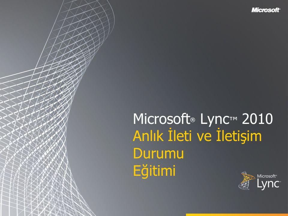 Microsoft® Lync™ 2010 Anlık İleti ve İletişim Durumu Eğitimi