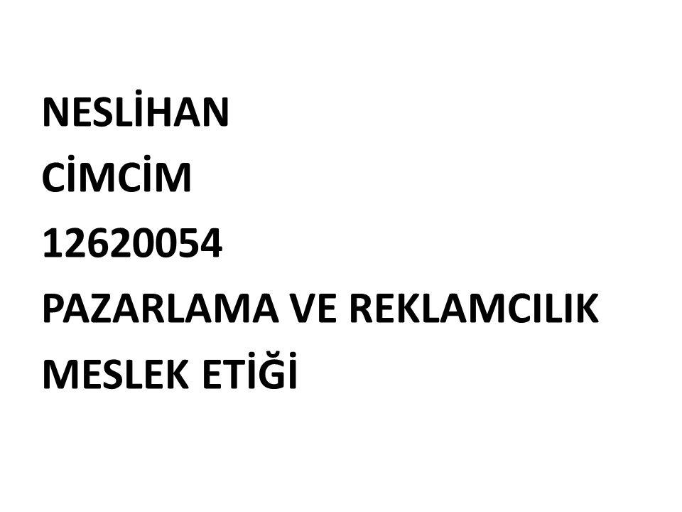 NESLİHAN CİMCİM 12620054 PAZARLAMA VE REKLAMCILIK MESLEK ETİĞİ