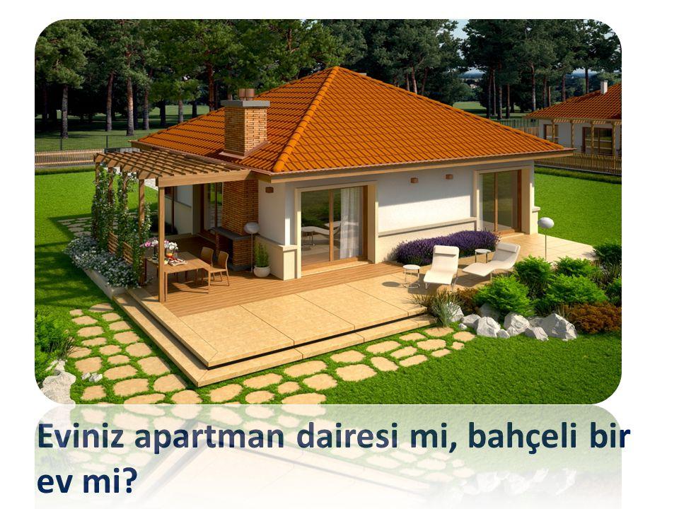 Eviniz apartman dairesi mi, bahçeli bir ev mi
