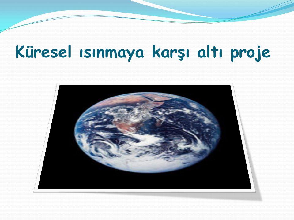 Küresel ısınmaya karşı altı proje