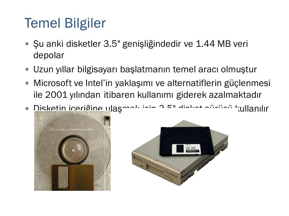 Temel Bilgiler Şu anki disketler 3.5 genişliğindedir ve 1.44 MB veri depolar. Uzun yıllar bilgisayarı başlatmanın temel aracı olmuştur.