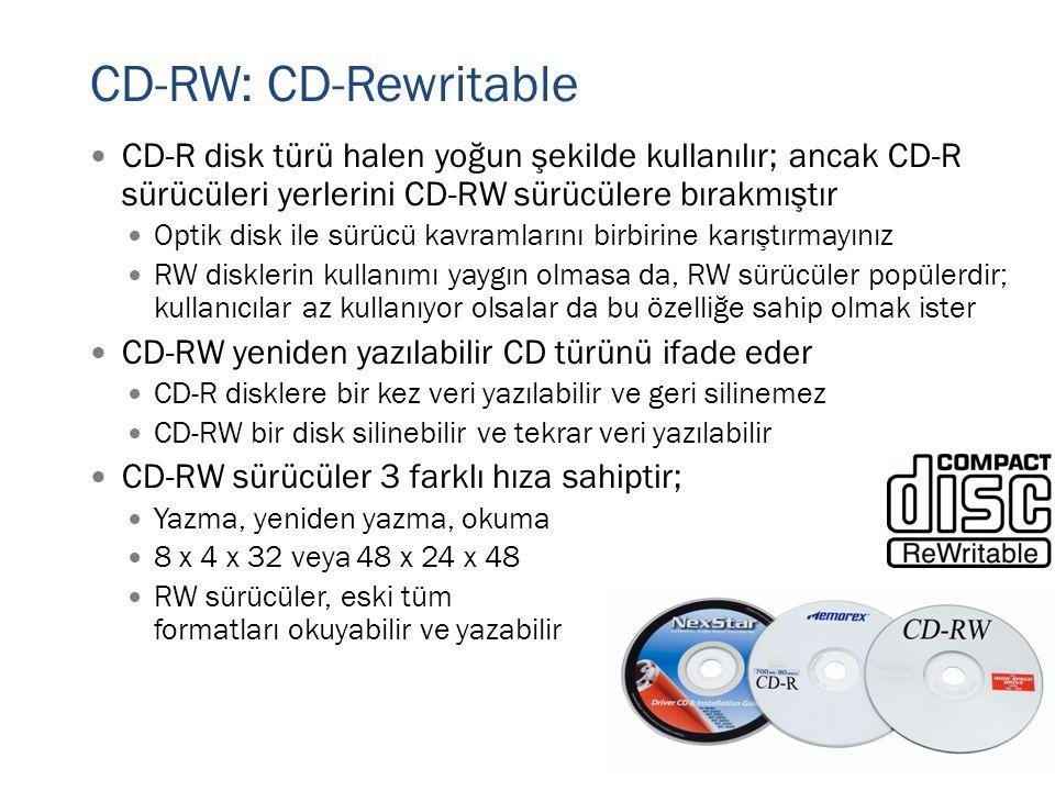 CD-RW: CD-Rewritable CD-R disk türü halen yoğun şekilde kullanılır; ancak CD-R sürücüleri yerlerini CD-RW sürücülere bırakmıştır.