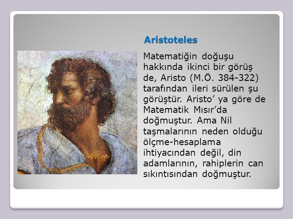 Aristoteles Matematiğin doğuşu hakkında ikinci bir görüş de, Aristo (M.Ö. 384-322) tarafından ileri sürülen şu görüştür. Aristo' ya göre de.