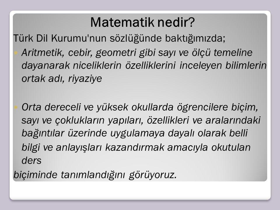Matematik nedir Türk Dil Kurumu nun sözlüğünde baktığımızda;