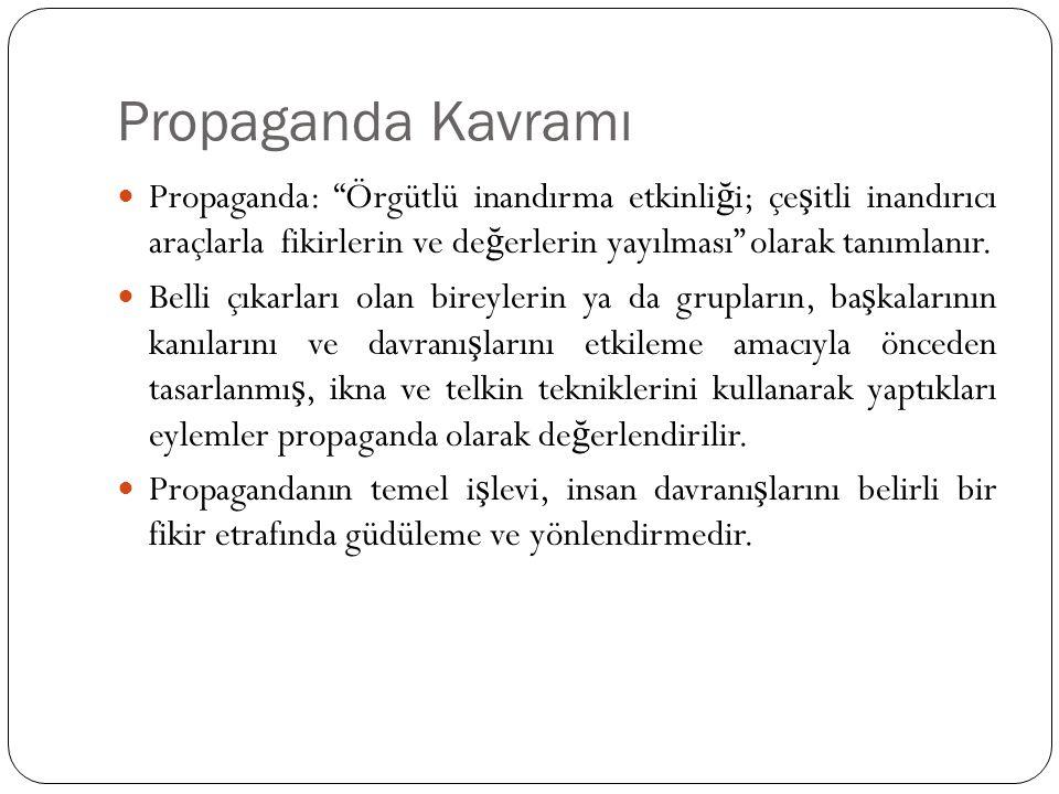 Propaganda Kavramı Propaganda: Örgütlü inandırma etkinliği; çeşitli inandırıcı araçlarla fikirlerin ve değerlerin yayılması olarak tanımlanır.
