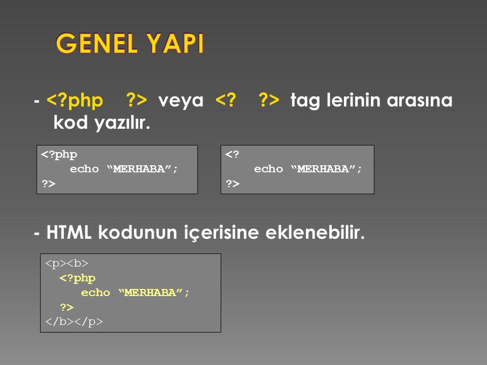 GENEL YAPI - < php > veya < > tag lerinin arasına kod yazılır. - HTML kodunun içerisine eklenebilir.